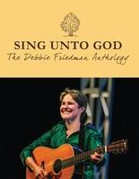 Sing Unto God - The Debbie Friedman Anthology
