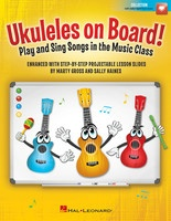 Ukuleles on Board! - Play and Sing Songs in the Music Class