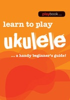 Playbook Learn To Play Ukulele - A Handy Beginners Guide