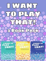 I Want To Play That Books 1-3