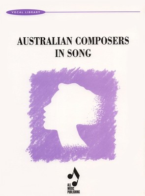 AUSTRALIAN COMPOSERS IN SONG VOCAL SELECTIONS