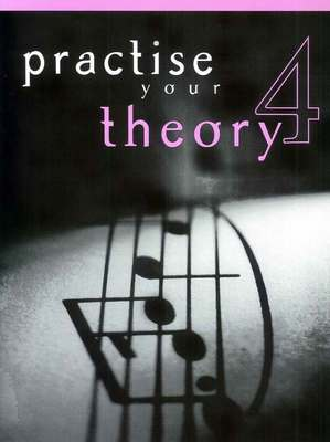 PRACTISE YOUR THEORY GR 4