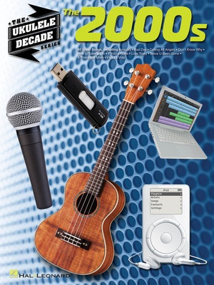 2000S THE UKULELE DECADE SERIES