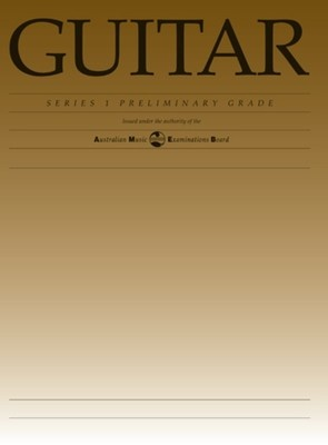CLASSICAL GUITAR PRELIMINARY GRADE SERIES 1 AMEB