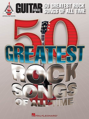 GUITAR WORLDS 50 GREATEST ROCK SONGS OF ALL TIME